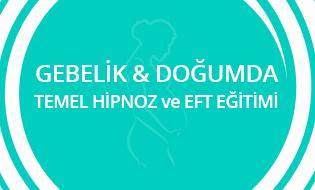 Gebelik ve Doğumda Temel Hipnoz ve EFT Eğitimi